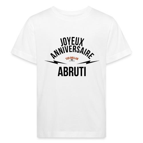 joyeux anniversaire abruti - T-shirt bio Enfant