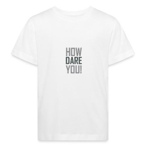 HOW DARE YOU - Lasten luonnonmukainen t-paita