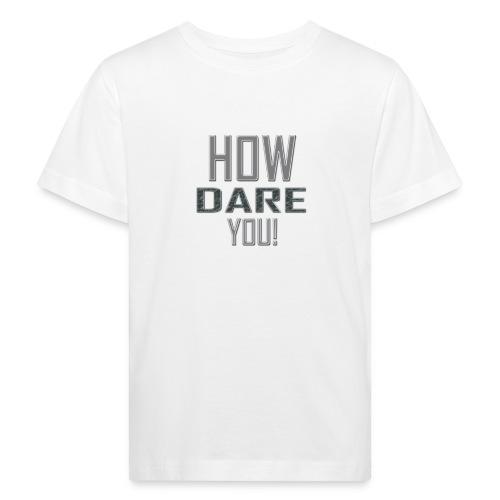 HOW DARE YOU isompi - Lasten luonnonmukainen t-paita