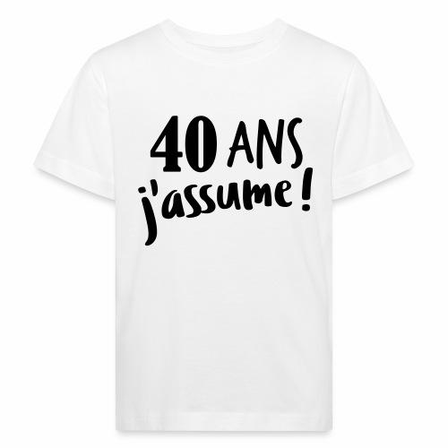 40 ans j'assume - T-shirt bio Enfant