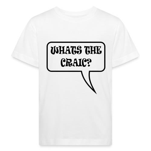 whats the craic - Kids' Organic T-Shirt