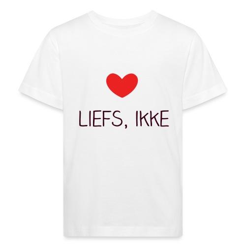Liefs, ikke (kindershirt) - Kinderen Bio-T-shirt