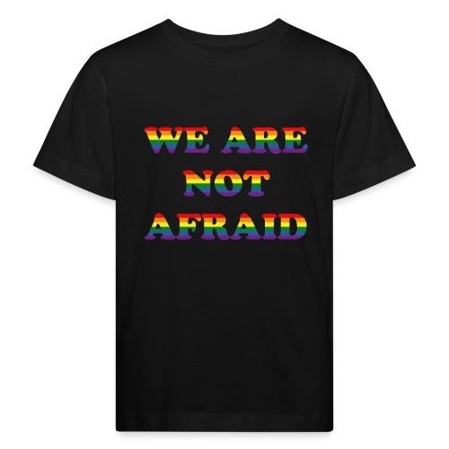 We are not afraid - Kids' Organic T-Shirt