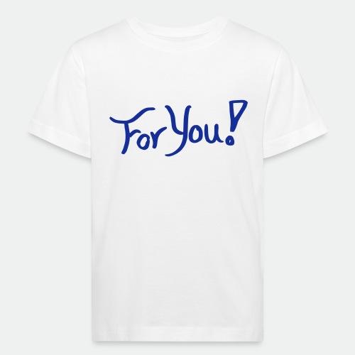 for you! - Kids' Organic T-Shirt