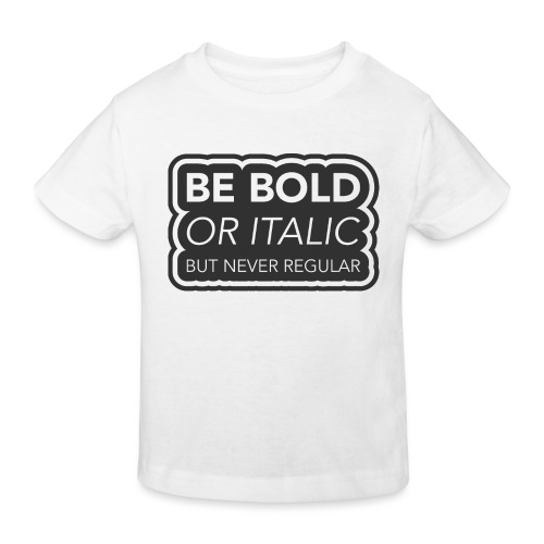 Be bold, or italic but never regular - Kinderen Bio-T-shirt