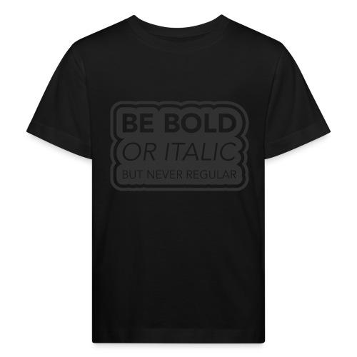 Be bold, or italic but never regular - Kinderen Bio-T-shirt