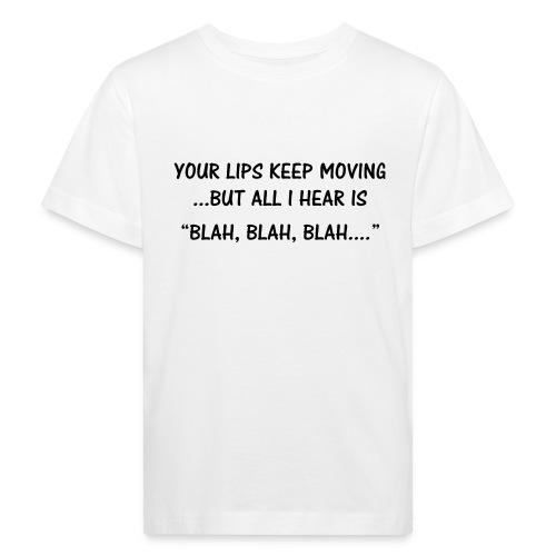 Your lips keep moving - Kids' Organic T-Shirt