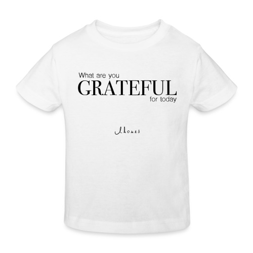 What are you GRATEFUL for today? - Kids' Organic T-Shirt