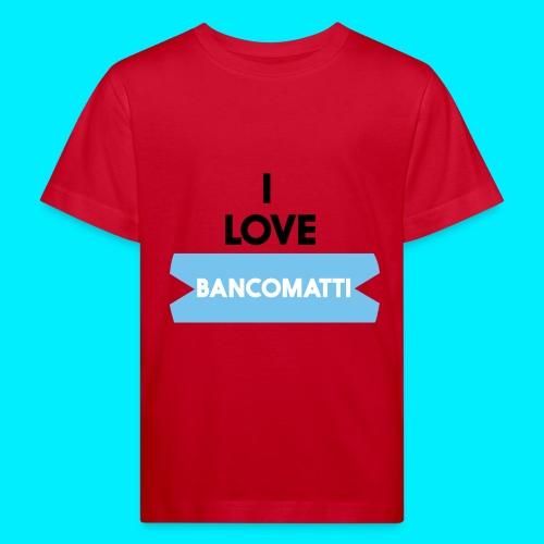 I LOVE BANCOMATTI VerNERA - Maglietta ecologica per bambini