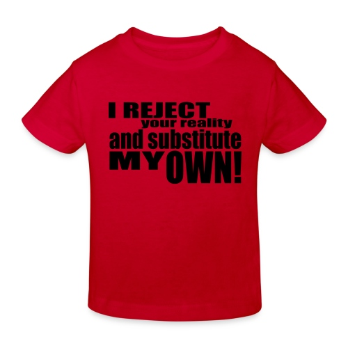 I reject your reality and substitute my own - Kids' Organic T-Shirt