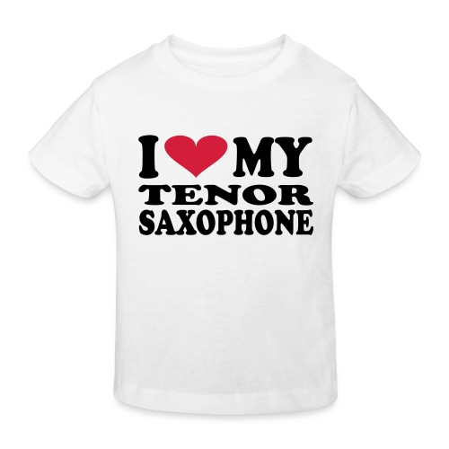 I Love My TENOR SAXOPHONE - Kids' Organic T-Shirt