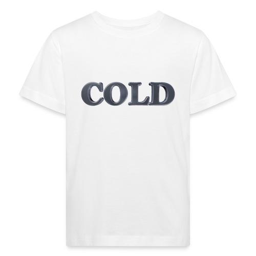 Cold kalt Winter - Kinder Bio-T-Shirt