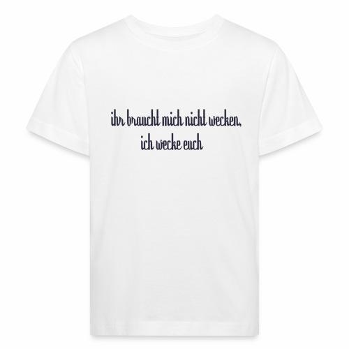 ihr braucht mich nicht wecken - Kinder Bio-T-Shirt