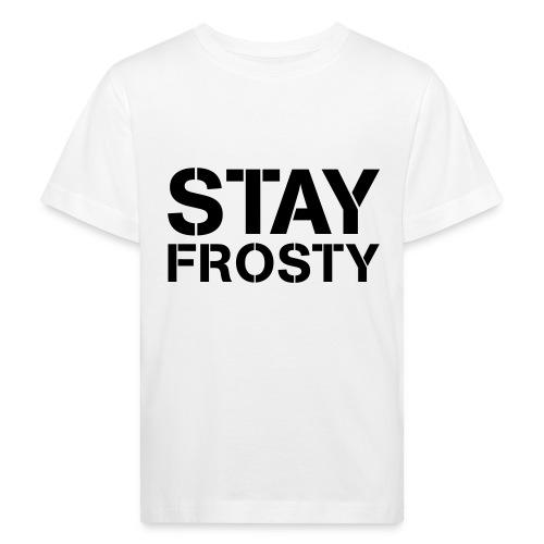 Stay Frosty - Kids' Organic T-Shirt