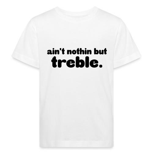Ain't notin but treble - Kids' Organic T-Shirt