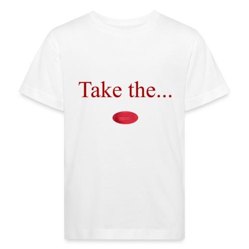 Take The Red Pill - Kids' Organic T-Shirt