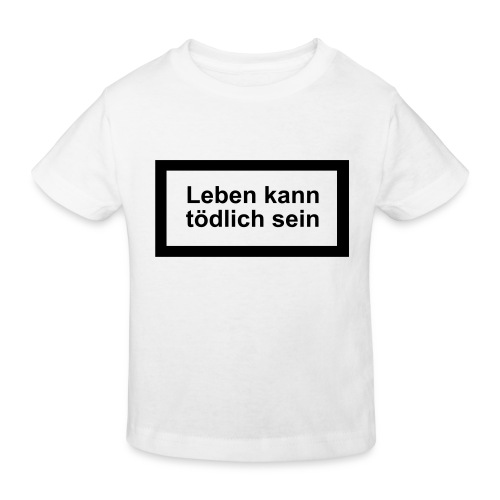 leben_kann_toedlich_sein - Kinder Bio-T-Shirt