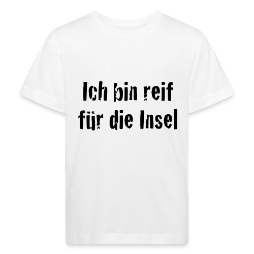 Reif für die Insel - Kinder Bio-T-Shirt