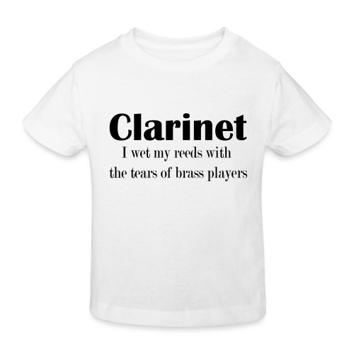 Clarinet, I wet my reeds with the tears - Kids' Organic T-Shirt