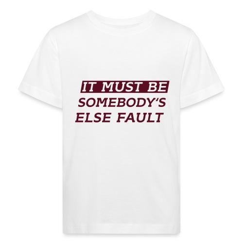 It must be somebody else fault - Kinder Bio-T-Shirt