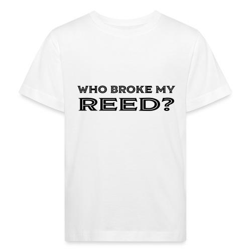Who Broke My Reed? - Kids' Organic T-Shirt