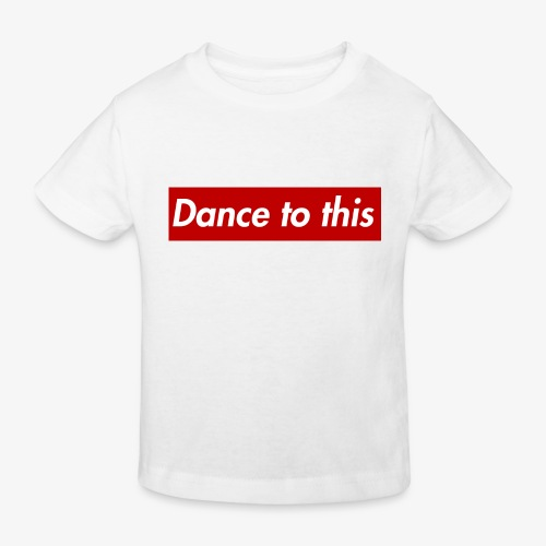 Dance to this - Kinder Bio-T-Shirt
