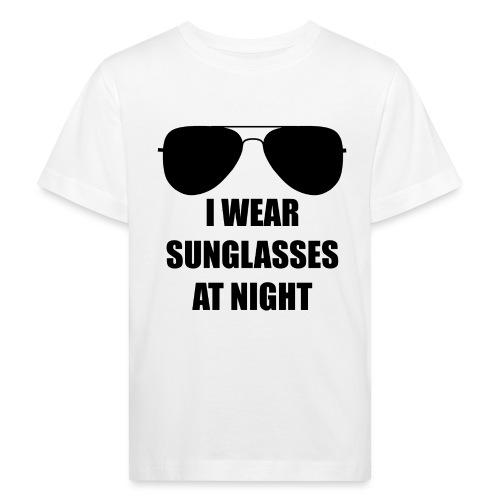 I Wear Sunglasses At Night - Kinder Bio-T-Shirt