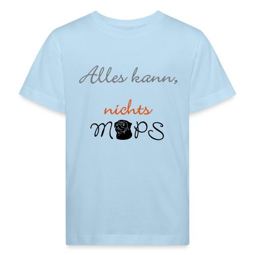Alles kann nichts Mops - nichts muss - Kinder Bio-T-Shirt