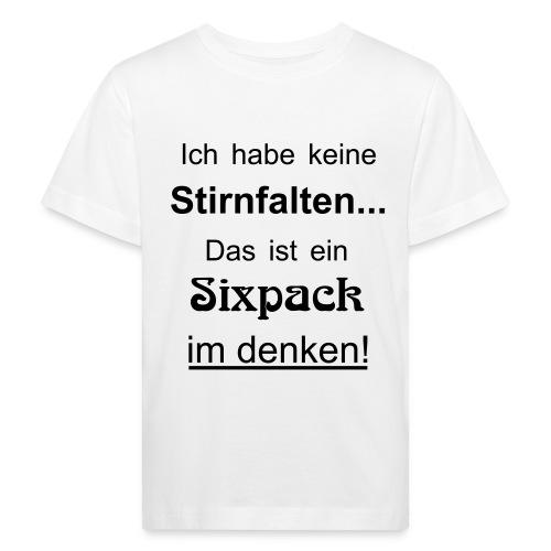 Keine Stirnfalten - das ist ein Sixpack im denken - Kinder Bio-T-Shirt