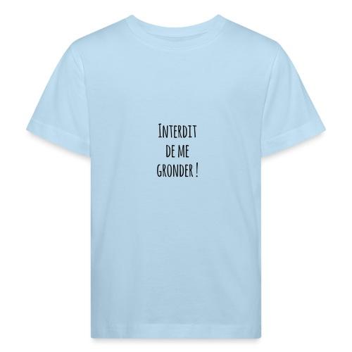 Interdit de me gronder - T-shirt bio Enfant