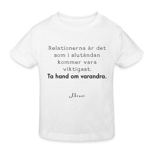 Relationships are the most important thing we have. - Kids' Organic T-Shirt