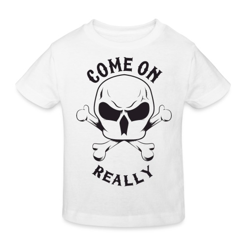 Come On Really Shirt - Kids' Organic T-Shirt