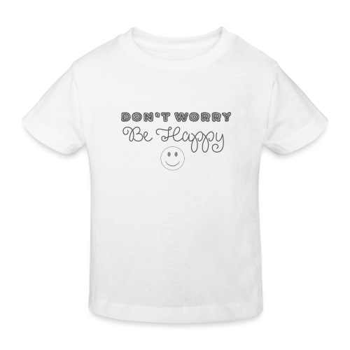 Don't Worry - Be happy - Kids' Organic T-Shirt