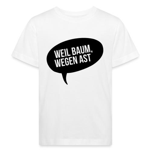 weil Baum wegen Ast - Kinder Bio-T-Shirt