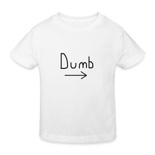 Dumb -> T-shirt - Kids' Organic T-Shirt