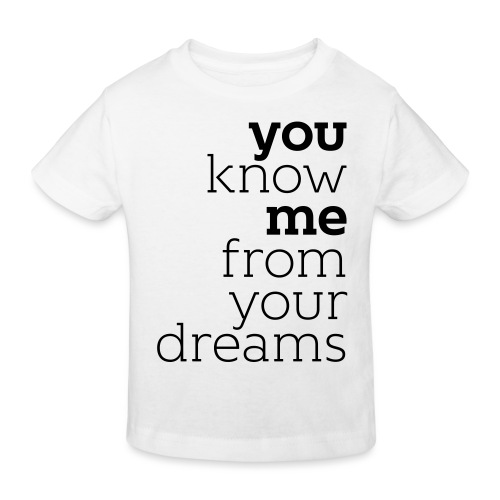 you know me from your dreams - Kinder Bio-T-Shirt