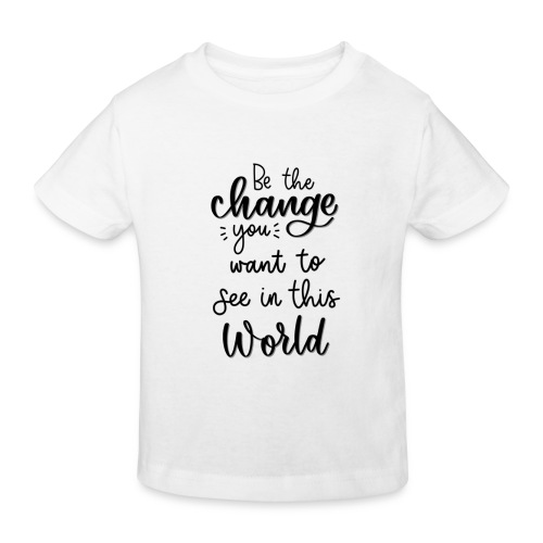 Be the change you want to see in this world - Organic børne shirt