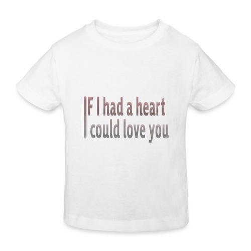 if i had a heart i could love you - Kids' Organic T-Shirt
