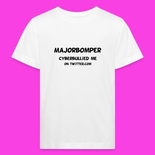 Majorbomper Cyberbullied Me On Twitter.com - Kids' Organic T-Shirt