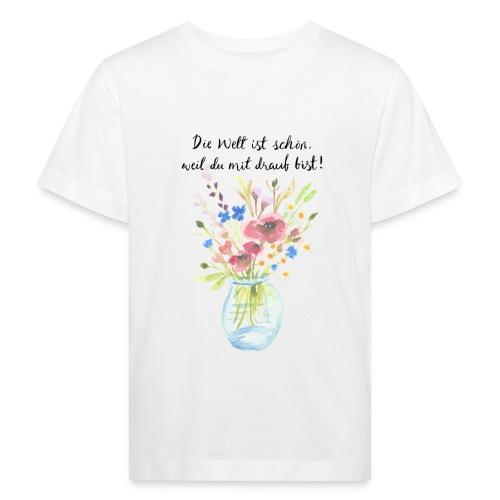 Die Welt ist schön, weil du mit drauf bist - Kinder Bio-T-Shirt