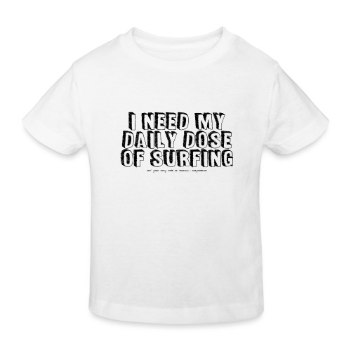 I NEED MY DAILY DOSE OF SURFING (Comic, black) - Kinder Bio-T-Shirt