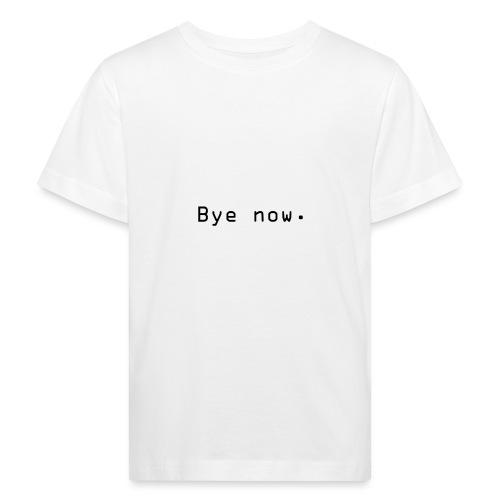 Bye now - Økologisk T-skjorte for barn