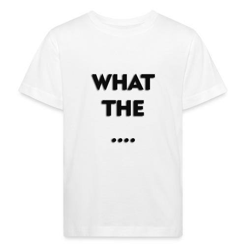 WHAT THE .... - Kinder Bio-T-Shirt
