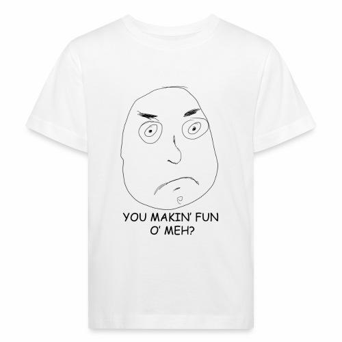 You Makin' Fun o' Meh - Kids' Organic T-Shirt