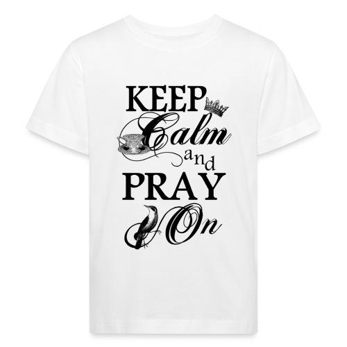 keep calm and pray on - Kinder Bio-T-Shirt