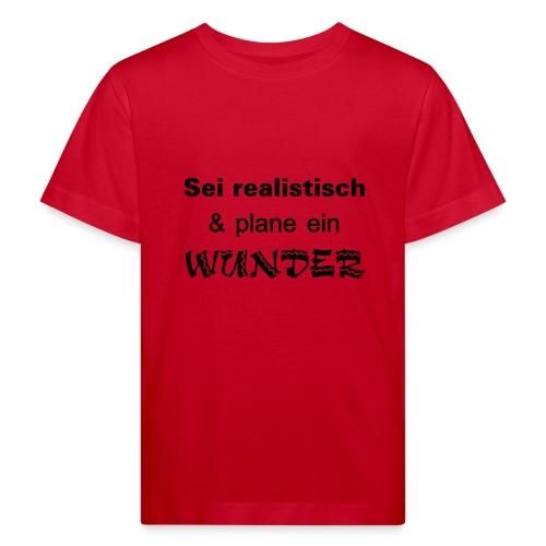 Sei realistisch und plane ein WUNDER - Kinder Bio-T-Shirt