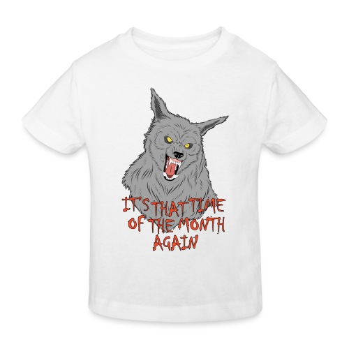That Time of the Month - Kids' Organic T-Shirt