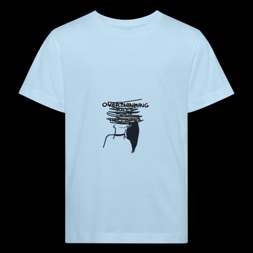 Overthinking Kills Your Happiness Spruch Zitat - Kinder Bio-T-Shirt