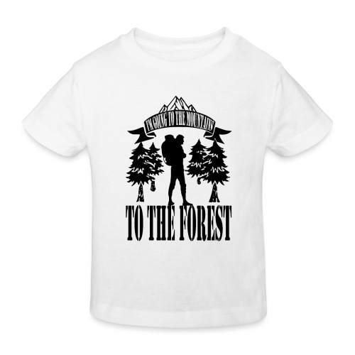 I m going to the mountains to the forest - Kids' Organic T-Shirt