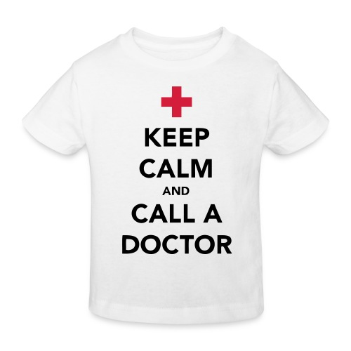 Keep Calm and Call a Doctor - Kids' Organic T-Shirt